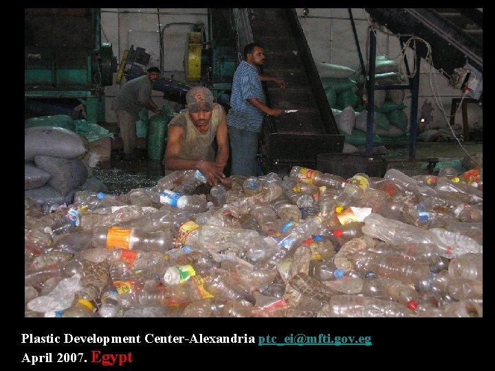 Plastic Development Center-Alexandria ptc_ei@mfti. gov. eg April 2007. Egypt