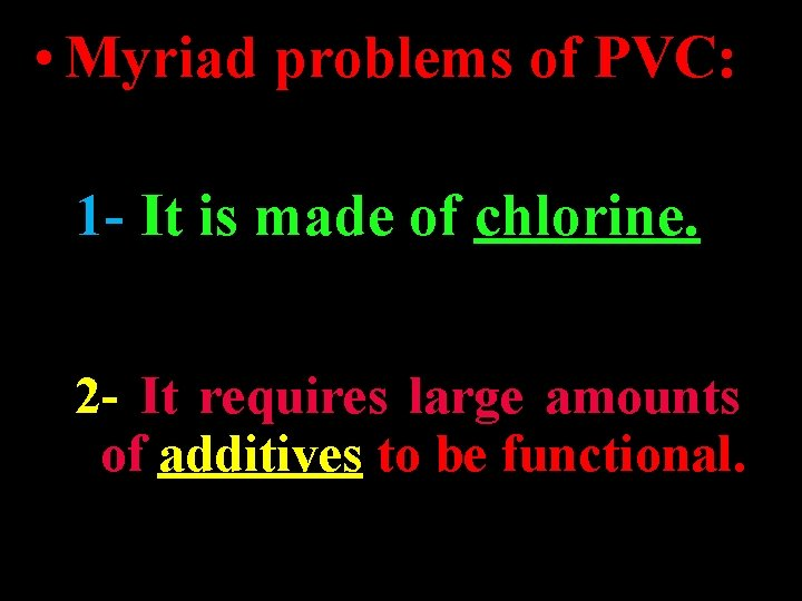 • Myriad problems of PVC: 1 - It is made of chlorine. 2