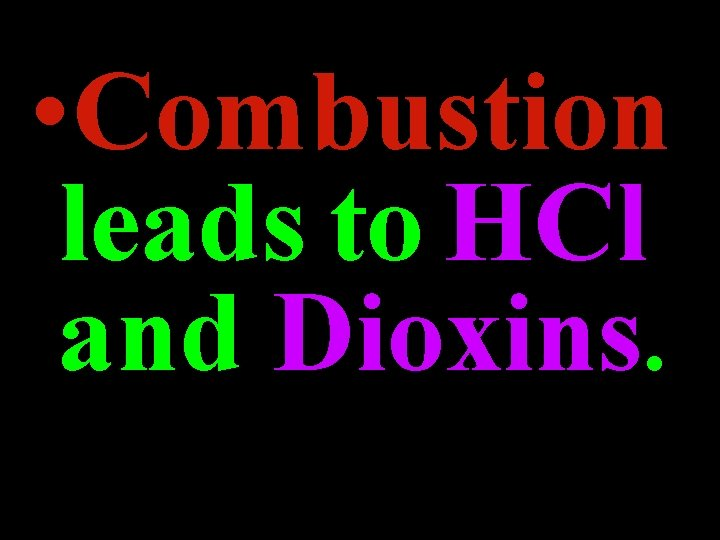 • Combustion leads to HCl and Dioxins.
