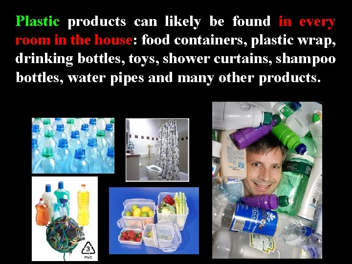Plastic products can likely be found in every room in the house: food containers,