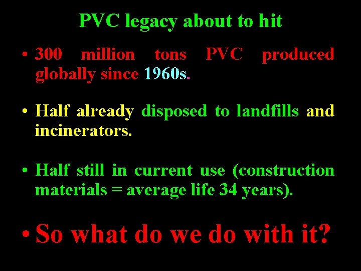 PVC legacy about to hit • 300 million tons PVC produced globally since 1960