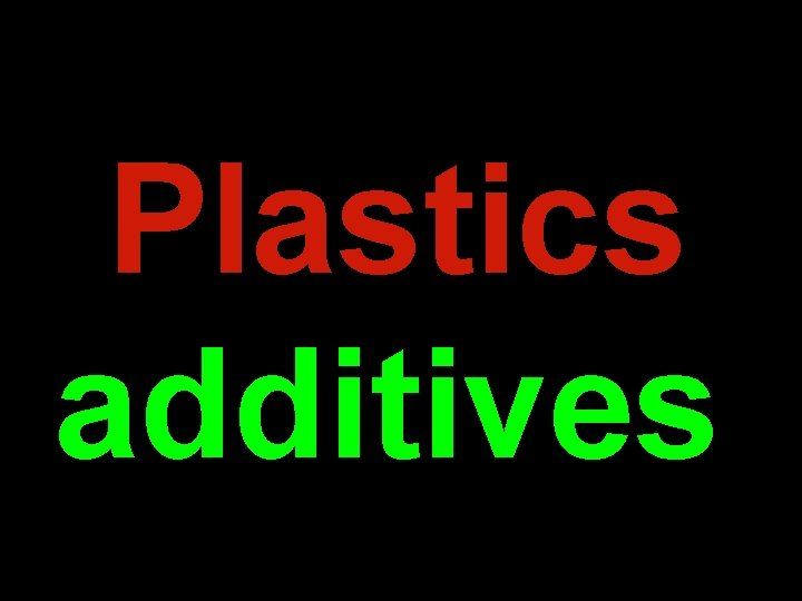 Plastics additives Danger may lurk in the most unexpected places.