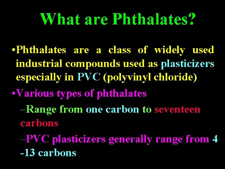What are Phthalates? • Phthalates are a class of widely used industrial compounds used