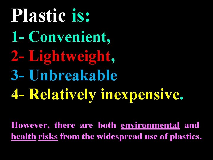 Plastic is: 1 - Convenient, 2 - Lightweight, 3 - Unbreakable 4 - Relatively