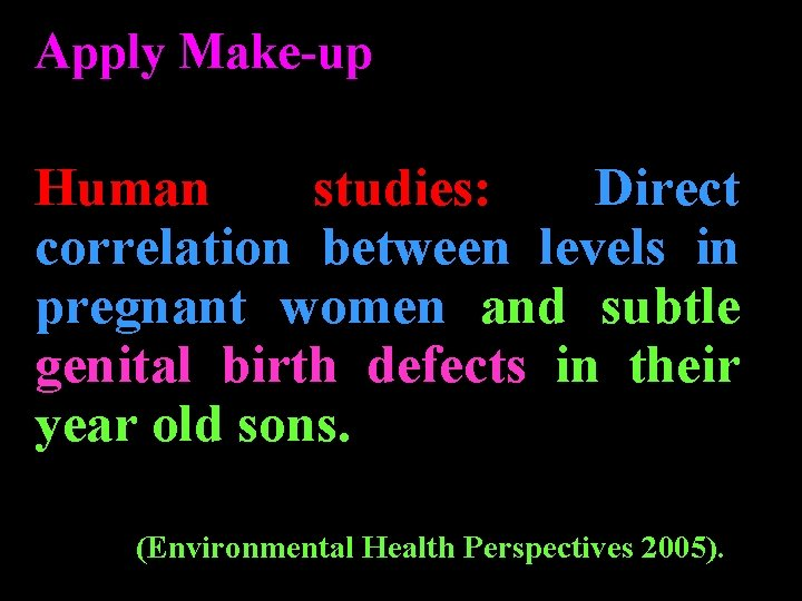 Apply Make-up Human studies: Direct correlation between levels in pregnant women and subtle genital