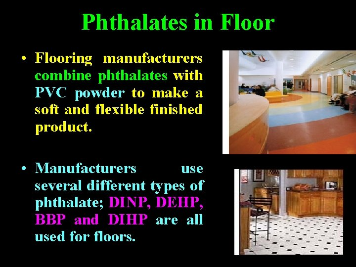 Phthalates in Floor • Flooring manufacturers combine phthalates with PVC powder to make a