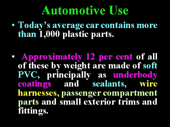 Automotive Use • Today's average car contains more than 1, 000 plastic parts. •