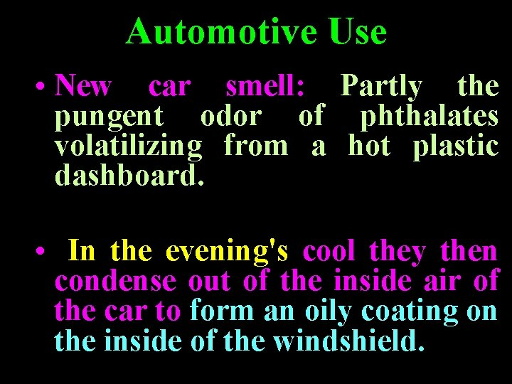 Automotive Use • New car smell: Partly the pungent odor of phthalates volatilizing from