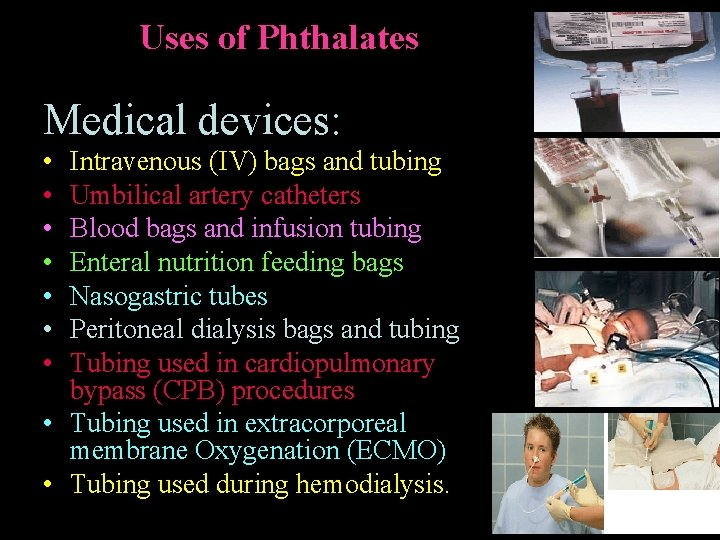 Uses of Phthalates Medical devices: • • Intravenous (IV) bags and tubing Umbilical artery