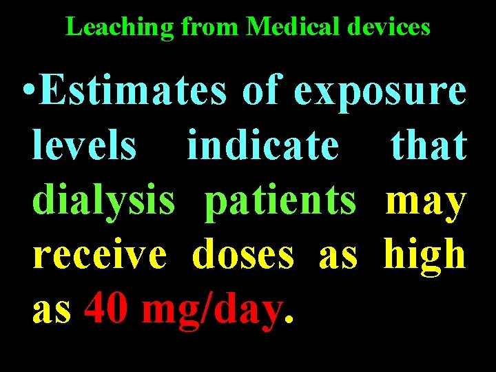 Leaching from Medical devices • Estimates of exposure levels indicate that dialysis patients may