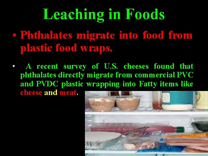 Leaching in Foods • Phthalates migrate into food from plastic food wraps. • A