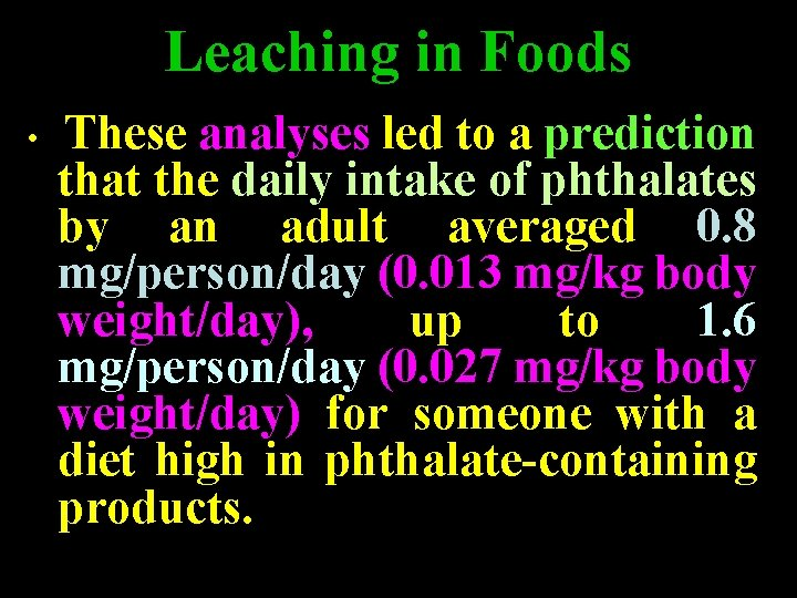 Leaching in Foods • These analyses led to a prediction that the daily intake