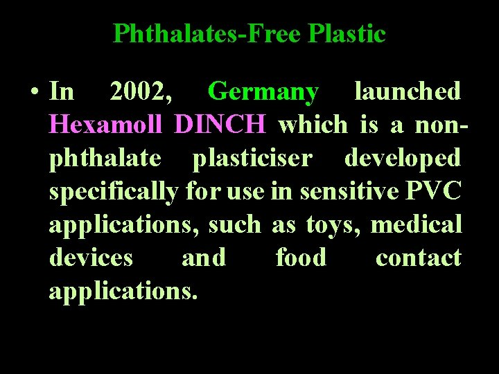 Phthalates-Free Plastic • In 2002, Germany launched Hexamoll DINCH which is a nonphthalate plasticiser