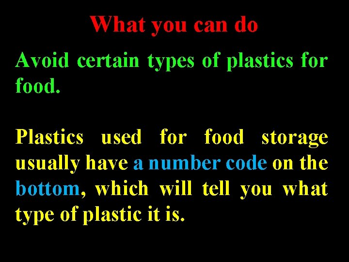 What you can do Avoid certain types of plastics for food. Plastics used for