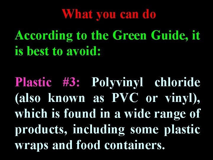 What you can do According to the Green Guide, it is best to avoid: