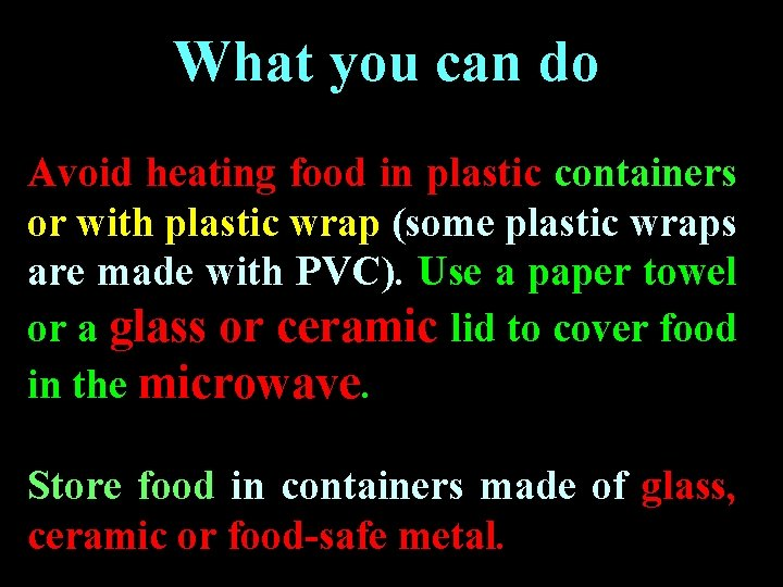 What you can do Avoid heating food in plastic containers or with plastic wrap
