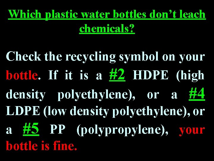 Which plastic water bottles don't leach chemicals? Check the recycling symbol on your bottle.