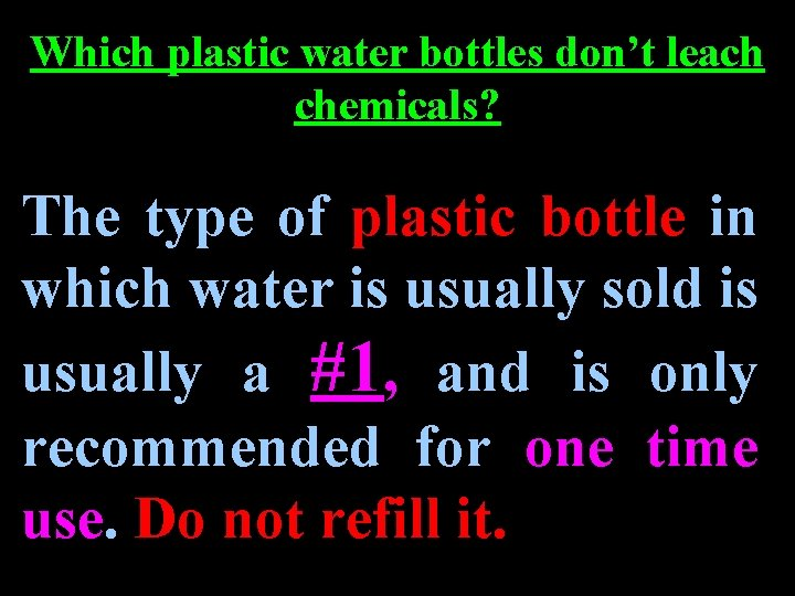 Which plastic water bottles don't leach chemicals? The type of plastic bottle in which