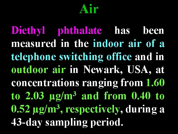 Air Diethyl phthalate has been measured in the indoor air of a telephone switching