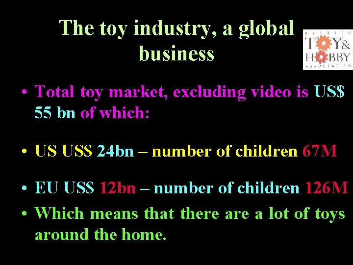 The toy industry, a global business • Total toy market, excluding video is US$