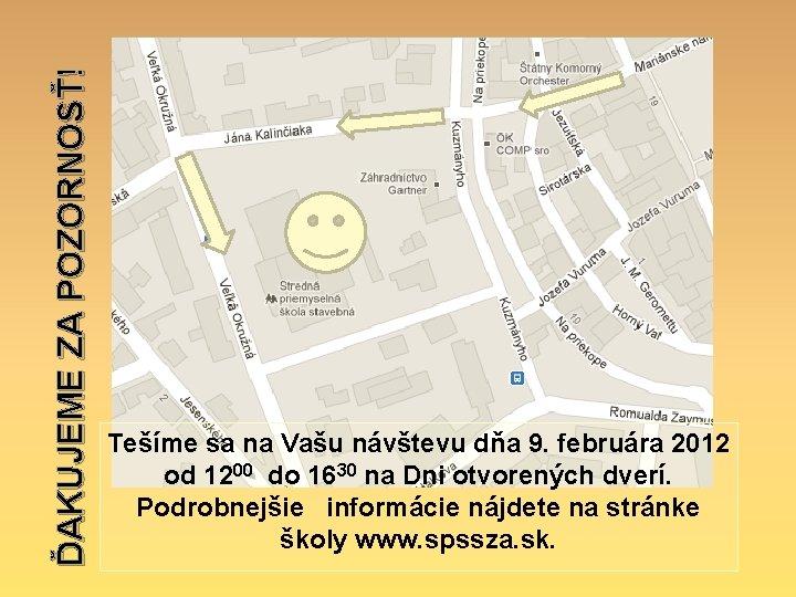 ĎAKUJEME ZA POZORNOSŤ! Tešíme sa na Vašu návštevu dňa 9. februára 2012 od 1200