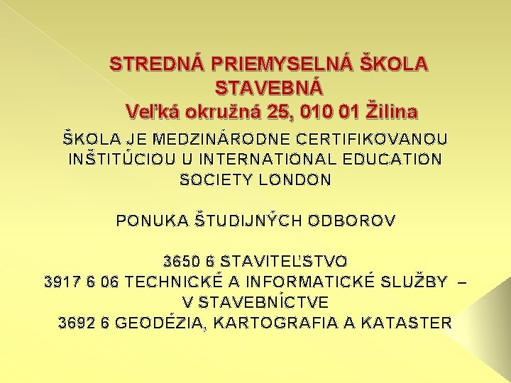 STREDNÁ PRIEMYSELNÁ ŠKOLA STAVEBNÁ Veľká okružná 25, 010 01 Žilina ŠKOLA JE MEDZINÁRODNE CERTIFIKOVANOU