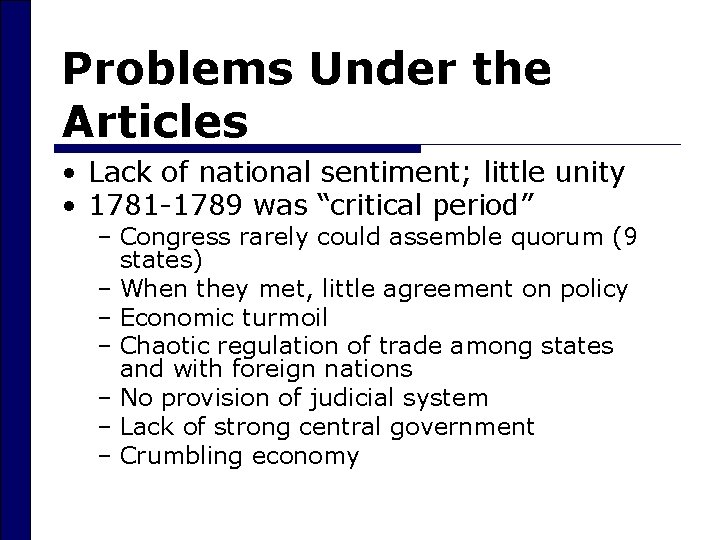 Problems Under the Articles • Lack of national sentiment; little unity • 1781 -1789