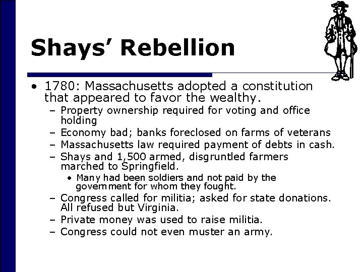 Shays' Rebellion • 1780: Massachusetts adopted a constitution that appeared to favor the wealthy.
