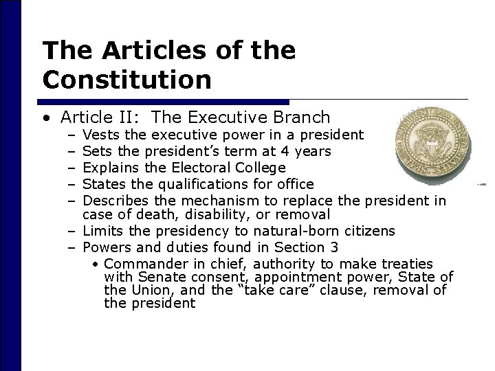 The Articles of the Constitution • Article II: The Executive Branch – – –