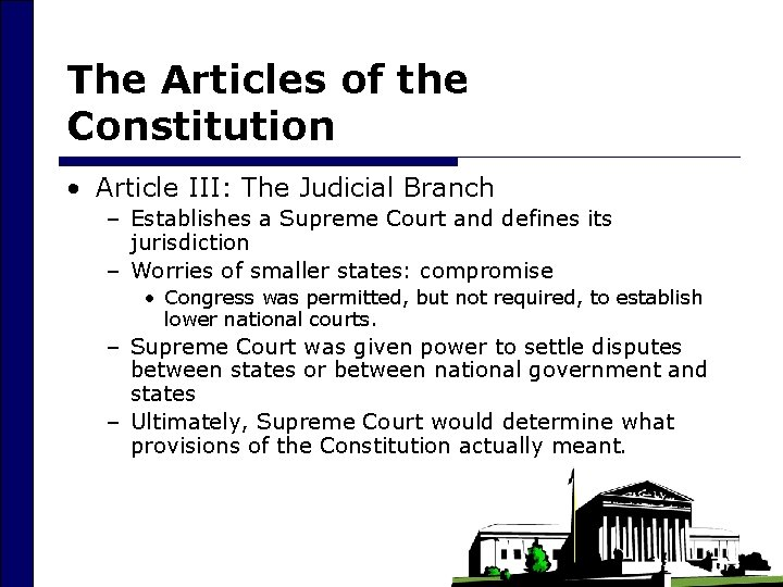 The Articles of the Constitution • Article III: The Judicial Branch – Establishes a