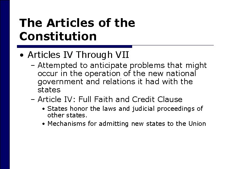 The Articles of the Constitution • Articles IV Through VII – Attempted to anticipate