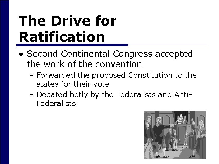 The Drive for Ratification • Second Continental Congress accepted the work of the convention