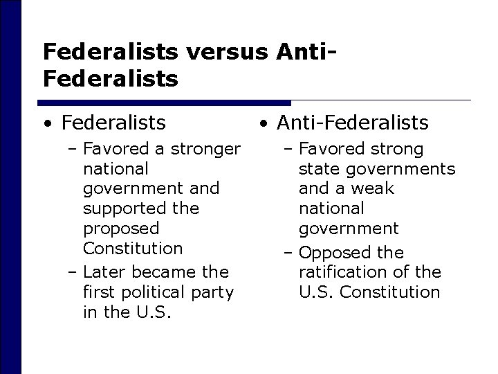 Federalists versus Anti. Federalists • Federalists – Favored a stronger national government and supported