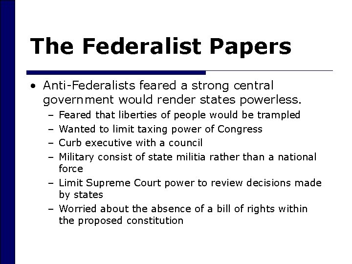 The Federalist Papers • Anti-Federalists feared a strong central government would render states powerless.