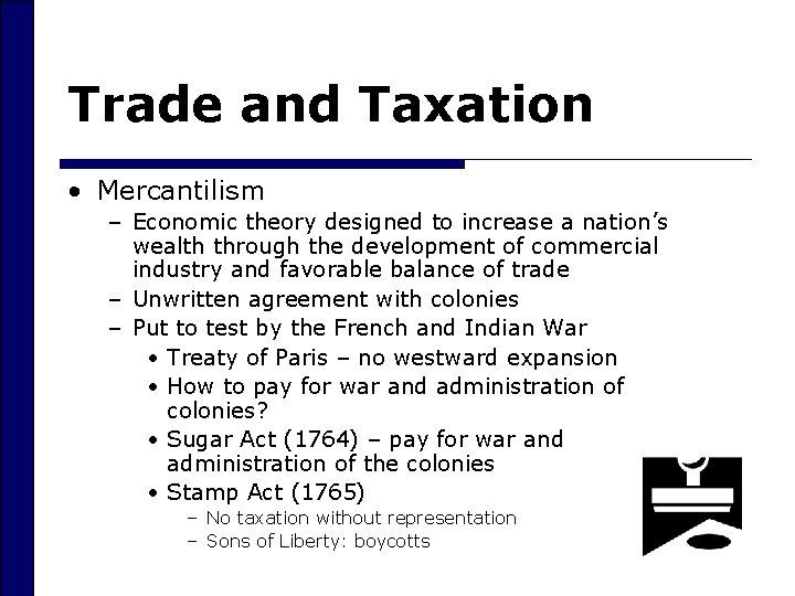 Trade and Taxation • Mercantilism – Economic theory designed to increase a nation's wealth