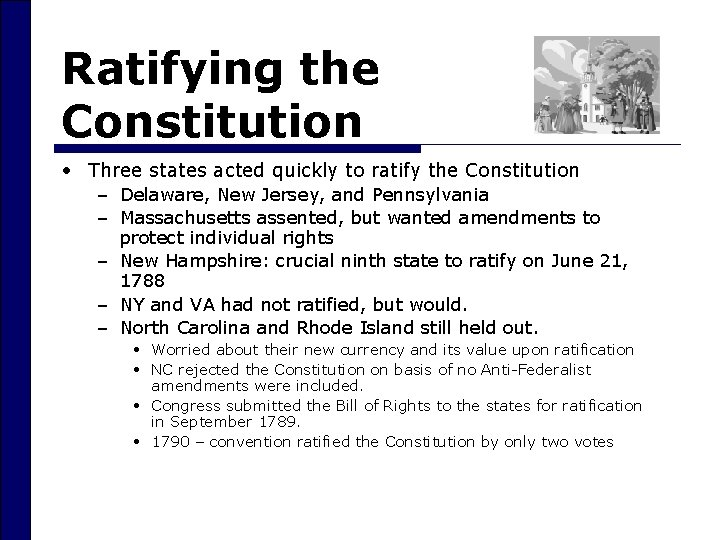 Ratifying the Constitution • Three states acted quickly to ratify the Constitution – Delaware,