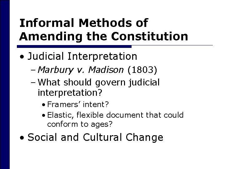 Informal Methods of Amending the Constitution • Judicial Interpretation – Marbury v. Madison (1803)