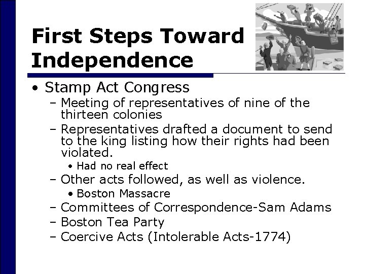 First Steps Toward Independence • Stamp Act Congress – Meeting of representatives of nine