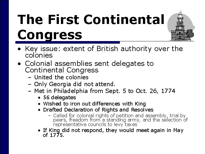 The First Continental Congress • Key issue: extent of British authority over the colonies