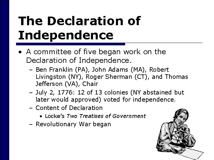 The Declaration of Independence • A committee of five began work on the Declaration
