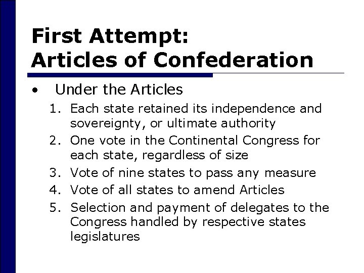 First Attempt: Articles of Confederation • Under the Articles 1. Each state retained its