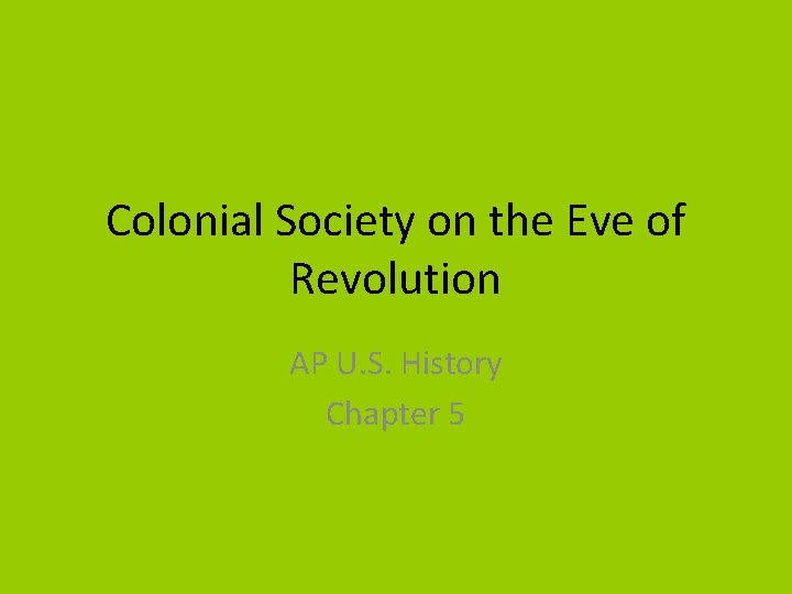 Colonial Society on the Eve of Revolution AP U. S. History Chapter 5