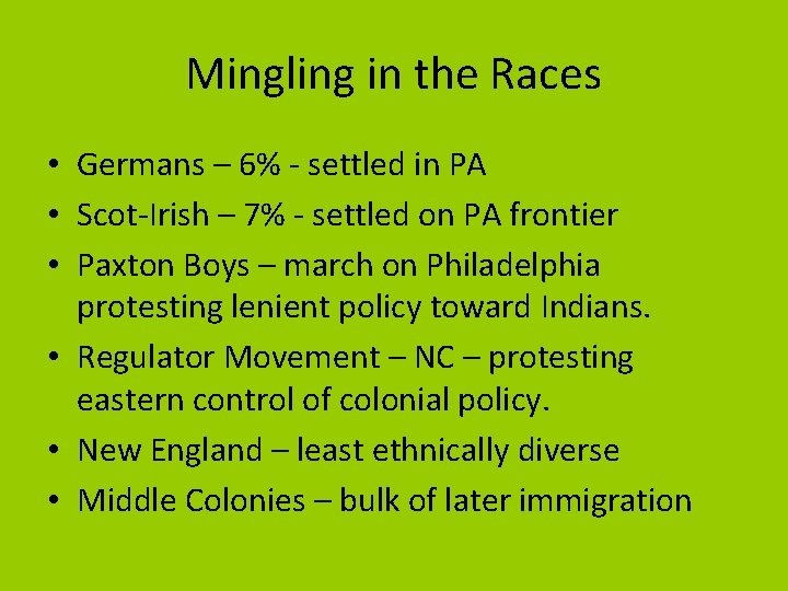 Mingling in the Races • Germans – 6% - settled in PA • Scot-Irish