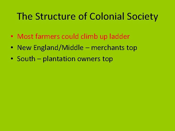 The Structure of Colonial Society • Most farmers could climb up ladder • New