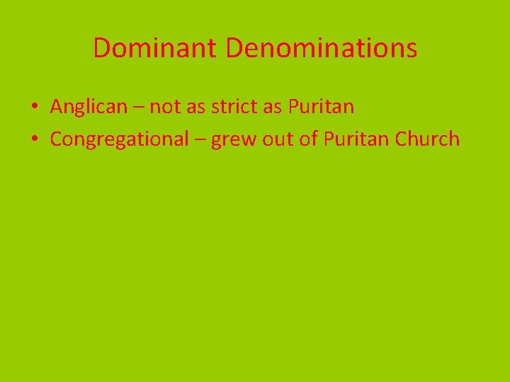 Dominant Denominations • Anglican – not as strict as Puritan • Congregational – grew
