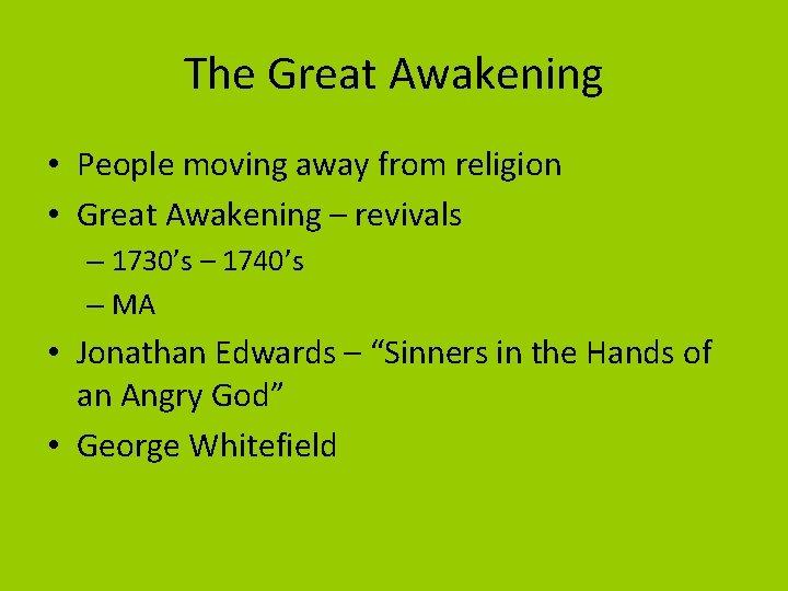 The Great Awakening • People moving away from religion • Great Awakening – revivals