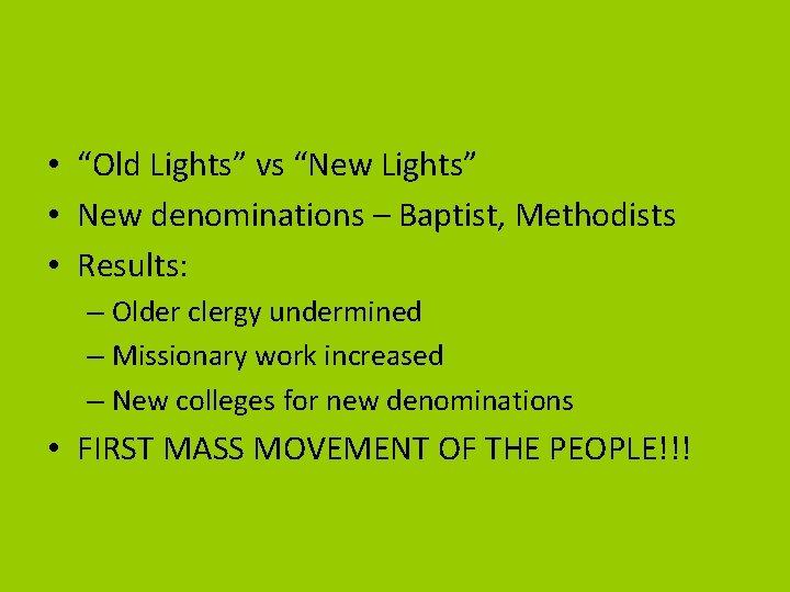 "• ""Old Lights"" vs ""New Lights"" • New denominations – Baptist, Methodists •"
