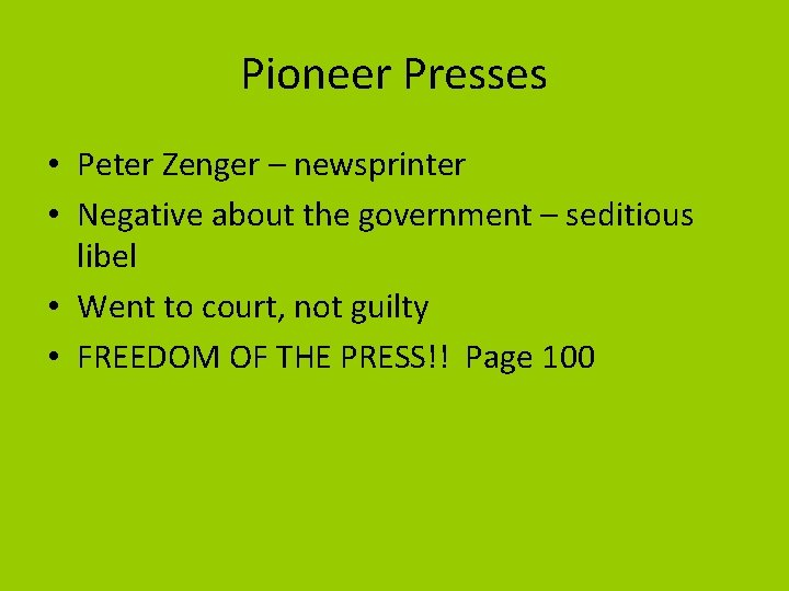 Pioneer Presses • Peter Zenger – newsprinter • Negative about the government – seditious