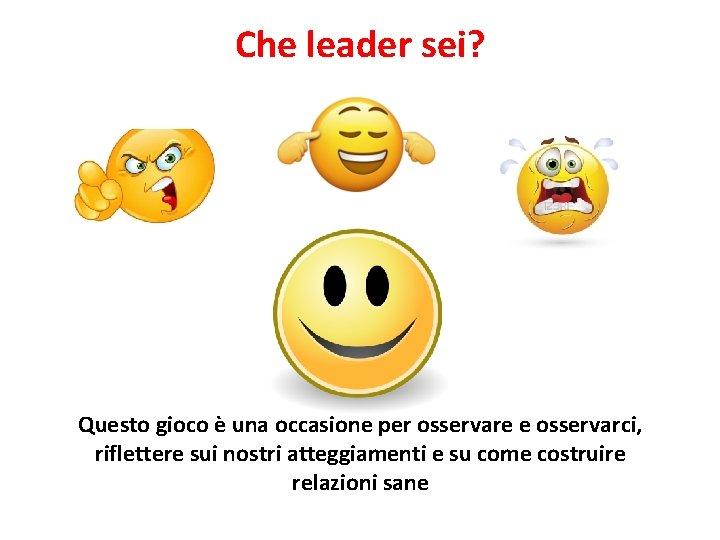 Che leader sei? Questo gioco è una occasione per osservare e osservarci, riflettere sui