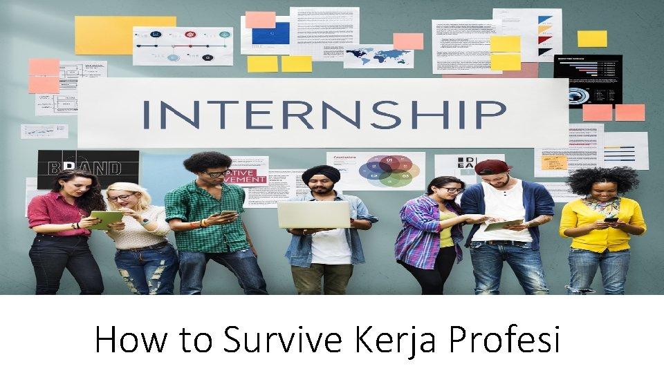 How to Survive Kerja Profesi